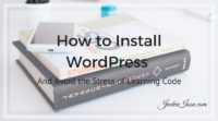 How to Install WordPress and Avoid the Stress of Learning Code